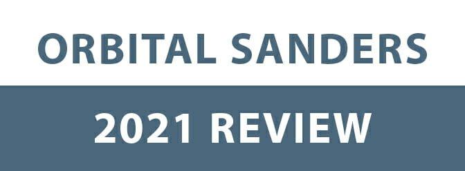 Orbital Sanders Review 2021